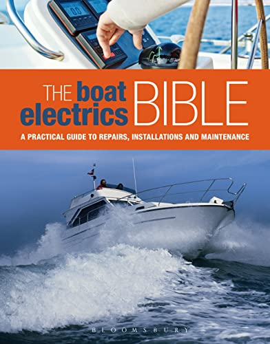 9781408187791: The Boat Electrics Bible: A practical guide to repairs, installations and maintenance on yachts and motorboats