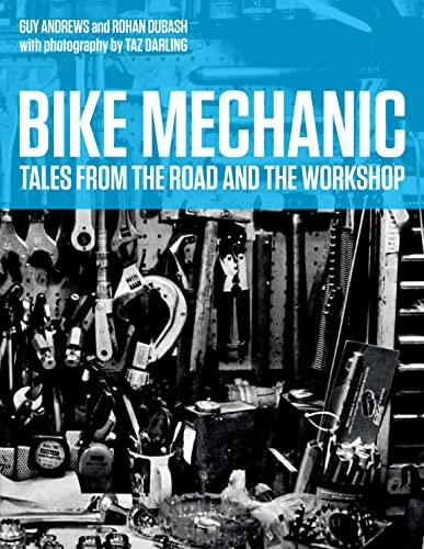 Bike Mechanic: Dubash, Rohan; Andrews, Guy