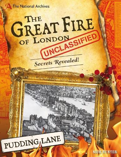 The National Archives: The Great Fire of London Unclassified: Secrets Revealed!: Nick Hunter