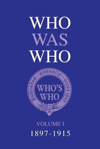 Who Was Who Volume I (1897-1915): WHO WAS WHO VOLUME I (1897-1915) -