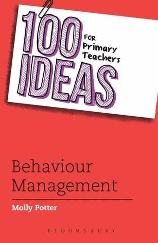 100 Ideas for Primary Teachers: Behaviour Management: Potter, Molly; Haynes, Anthony