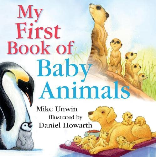 My First Book of Baby Animals: Mike Unwin