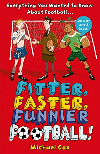 9781408194676: Fitter, Faster, Funnier Football: Everything You Wanted to Know About Football, But Were Afraid to Ask!