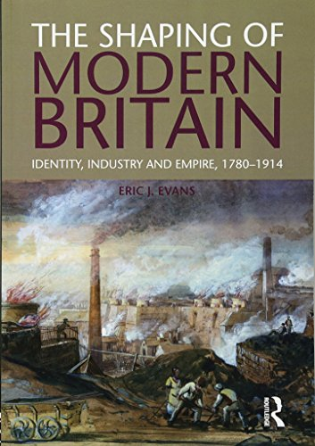 9781408225646: The Shaping of Modern Britain: Identity, Industry and Empire 1780 - 1914