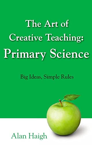 9781408228029: The Art of Creative Teaching: Primary Science. Big Ideas, Simple Rules