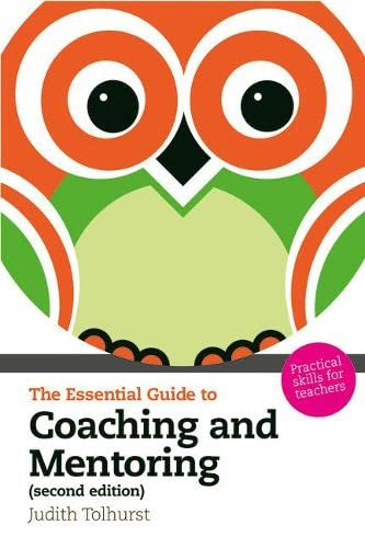 Essential Guide to Coaching & Mentoring: Practical Skills for Teachers (The Essential Guides): ...