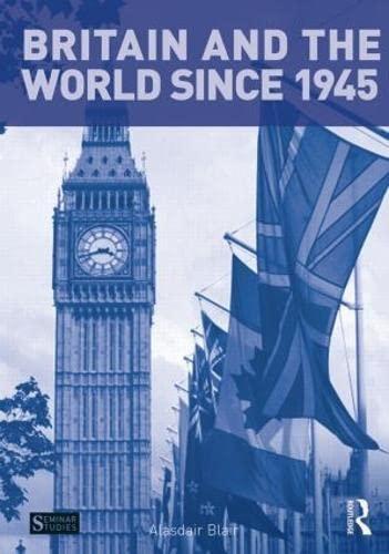 Britain and the World since 1945 (Seminar Studies): Blair, Alasdair