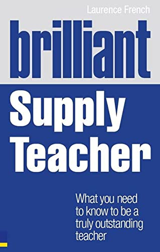 9781408284810: Brilliant Supply Teacher: What you need to know to be a truly outstanding teacher (Brilliant Teacher)