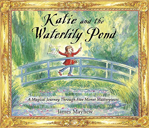 Katie and the Waterlily Pond: A Magical Journey Through Five Monet Masterpieces: Mayhew, James