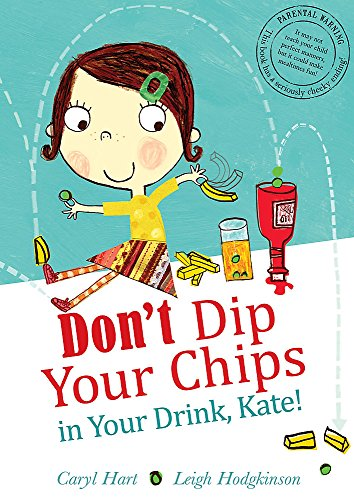 9781408304976: Don't Dip Your Chips in Your Drink, Kate