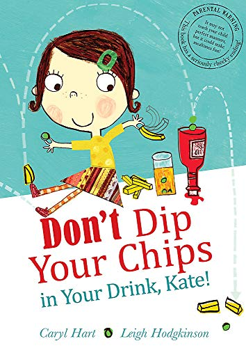 9781408304983: Don't Dip Your Chips in Your Drink, Kate!