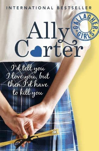 9781408309513: Gallagher Girls: I'd Tell You I Love You, But Then I'd Have To Kill You: Book 1