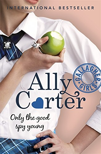 9781408309544: Only the Good Spy Young (Gallagher Girls)