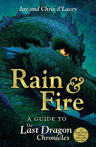 Rain and Fire: A Guide to the Last Dragon Chronicles (1408312697) by Chris D'Lacey; Jay D'Lacey