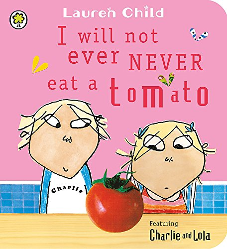 9781408323625: Charlie and Lola: I Will Not Ever Never Eat a Tomato: Board Book