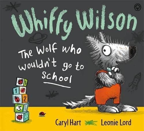 9781408325865: The Wolf Who Wouldn't Go to School (Whiffy Wilson)