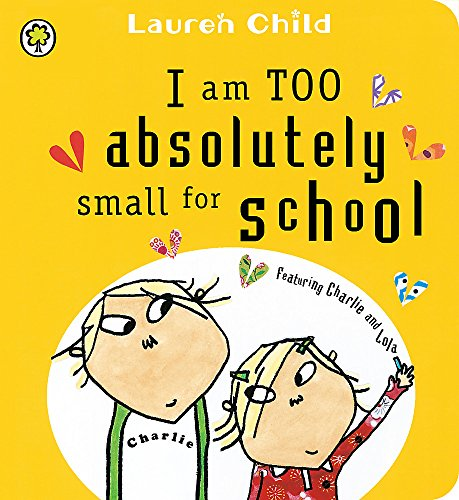 9781408326107: I Am Too Absolutely Small for School: Board Book (Charlie and Lola)