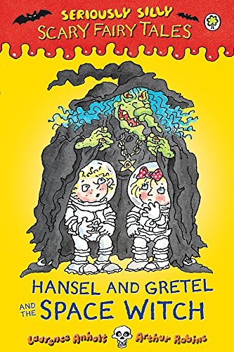 9781408329597: Seriously Silly: Scary Fairy Tales: Hansel and Gretel and the Space Witch