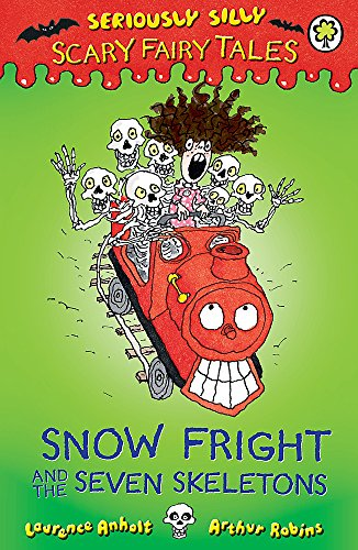 Seriously Silly: Scary Fairy Tales: Snow Fright and the Seven Skeletons: Laurence Anholt