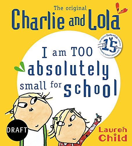 9781408338537: I Am Too Absolutely Small For School (Charlie and Lola)