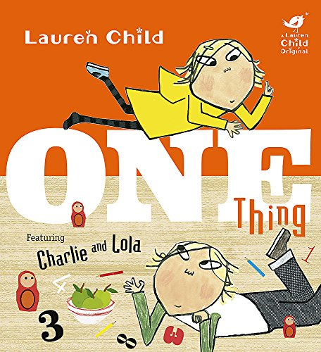 Charlie and Lola: One Thing: Lauren Child