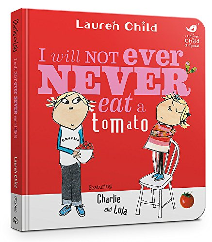 9781408353301: I Will Not Ever Never Eat A Tomato (Charlie and Lola)