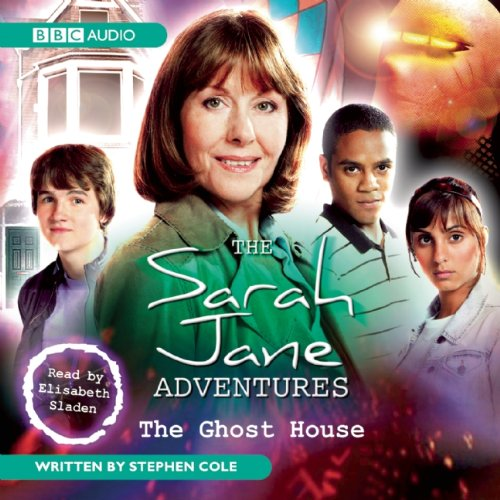 9781408400593: The Sarah Jane Adventures: The Ghost House: An Audio Exclusive Adventure