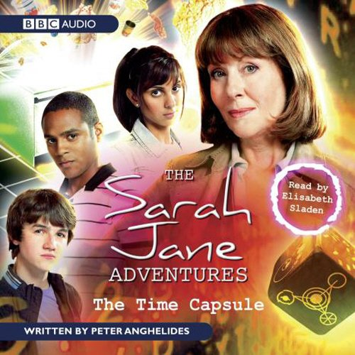 The Sarah Jane Adventures: The Time Capsule: An Audio Exclusive Adventure (140840060X) by Anghelides, Peter