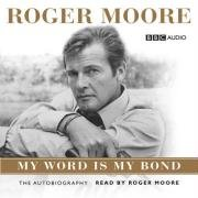 9781408409466: Roger Moore: My Word is My Bond (BBC Audio)