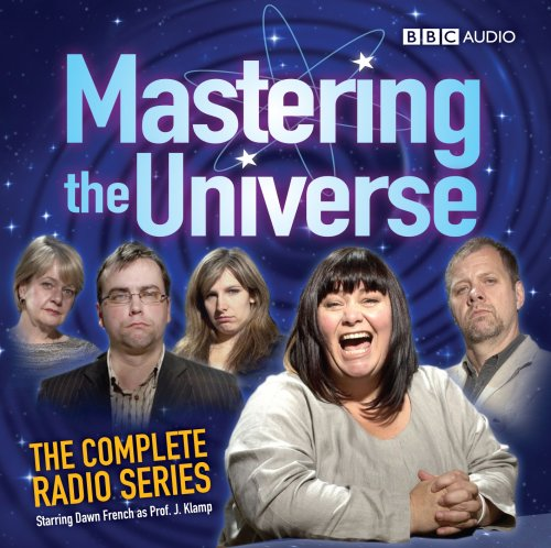 9781408409671: Mastering The Universe: The Complete Radio Series: Starring Dawn French as Prof. J Klamp