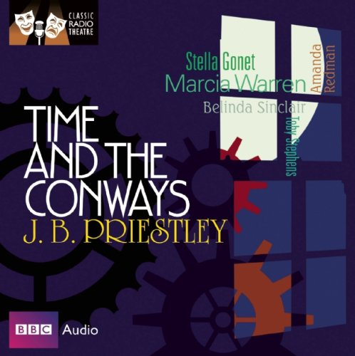 9781408426951: Time and the Conways: Classic Radio Theatre Series
