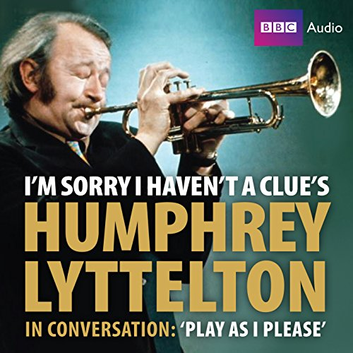 I'm Sorry I Haven't A Clue's Humphrey Lyttelton In Conversation: Play As I Please: ...