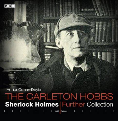 The Carleton Hobbs Sherlock Holmes Further Collection (12 Classic BBC Radio Full Cast Dramas): ...