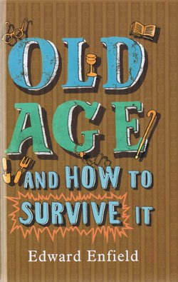 9781408492710: Old Age and How to Survive it