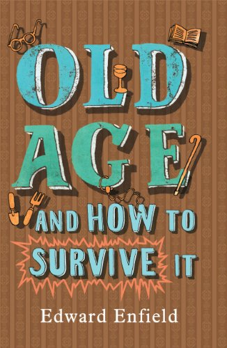 9781408492727: Old Age and How to Survive it