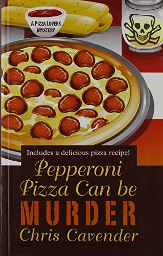 Pepperoni Pizza Can be Murder: Cavender, Chris