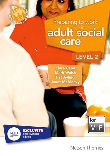 Preparing to Work in Adult Social Care Level 2 VLE (MOODLE): Clare Cape, Patricia Ayling, Janet ...