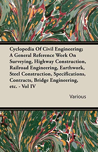 Cyclopedia of Civil Engineering A General Reference Work on Surveying, Highway Construction, ...