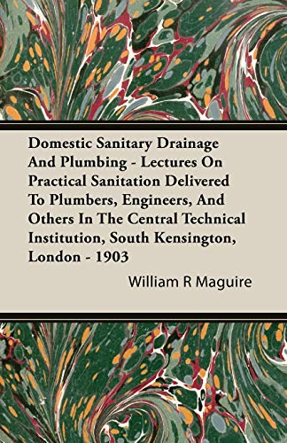 Domestic Sanitary Drainage And Plumbing - Lectures: Maguire, William R