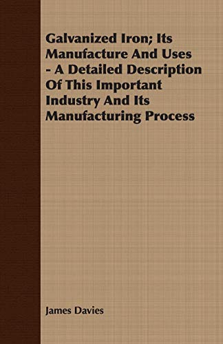 9781408603116: Galvanized Iron; Its Manufacture And Uses - A Detailed Description Of This Important Industry And Its Manufacturing Process