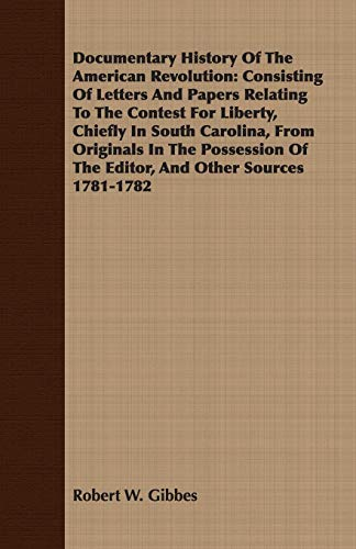 Documentary History of the American Revolution: Consisting of Letters and Papers Relating to the ...