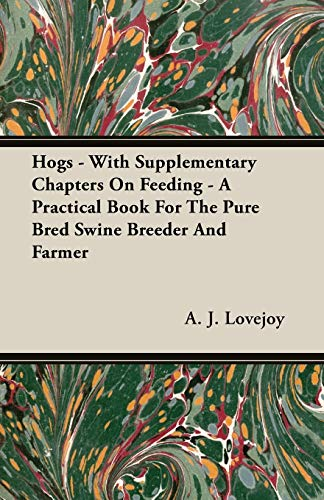 Hogs - With Supplementary Chapters On Feeding - A Practical Book For The Pure Bred Swine Breeder ...