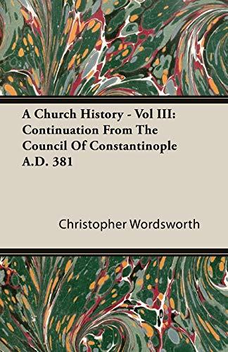 A Church History - Vol III: Continuation: Wordsworth, Christopher