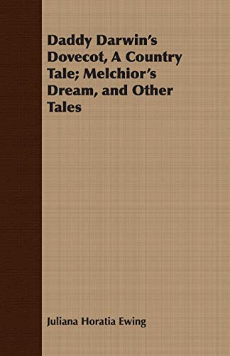 Daddy Darwin's Dovecot, A Country Tale; Melchior's Dream, and Other Tales