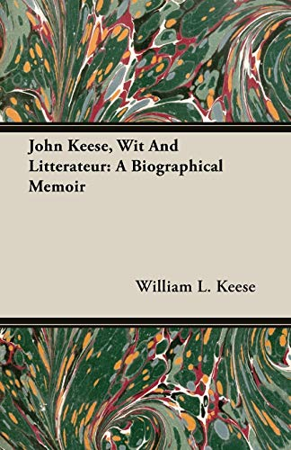 John Keese, Wit and Litterateur: A Biographical Memoir: William L. Keese