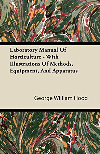 Laboratory Manual Of Horticulture - With Illustrations: George William Hood