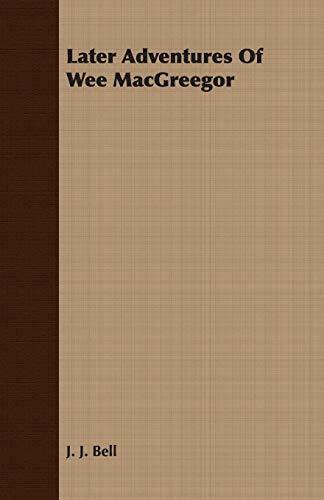 Later Adventures Of Wee MacGreegor (Paperback): J. J. Bell
