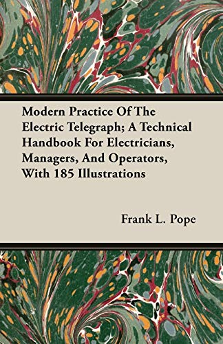 Modern Practice Of The Electric Telegraph; A: Pope, Frank L.