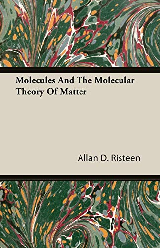 Molecules And The Molecular Theory Of Matter: Allan D. Risteen