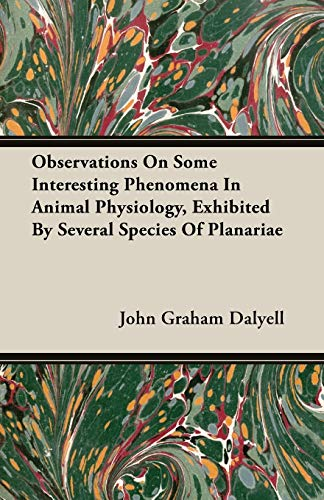 Observations On Some Interesting Phenomena In Animal Physiology, Exhibited By Several Species Of ...